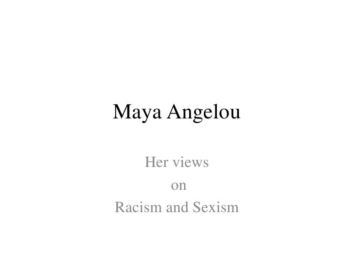 Maya Angelou<br />Her views<br /> on <br />Racism and Sexism <br />