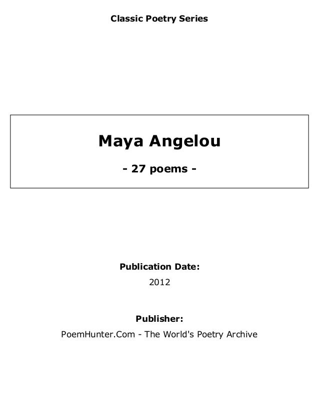 Classic Poetry Series        Maya Angelou             - 27 poems -            Publication Date:                   2012    ...