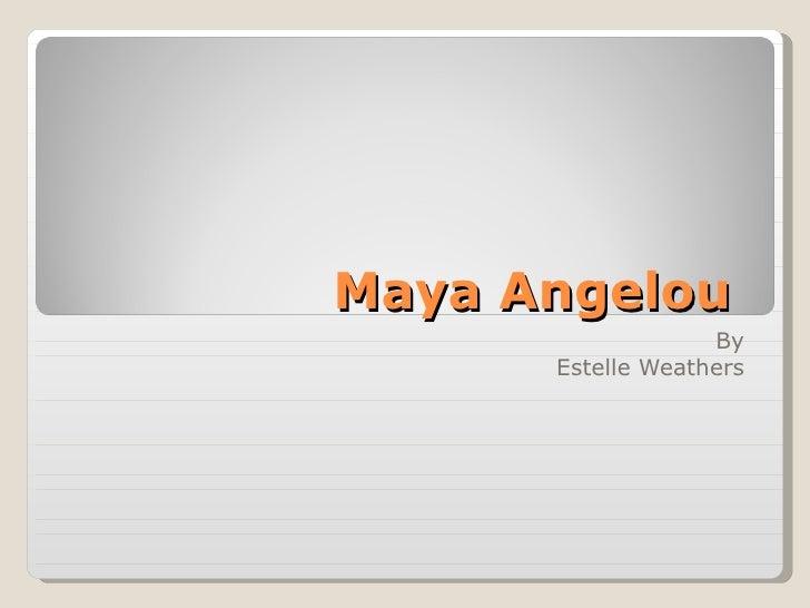 Maya Angelou  By Estelle Weathers