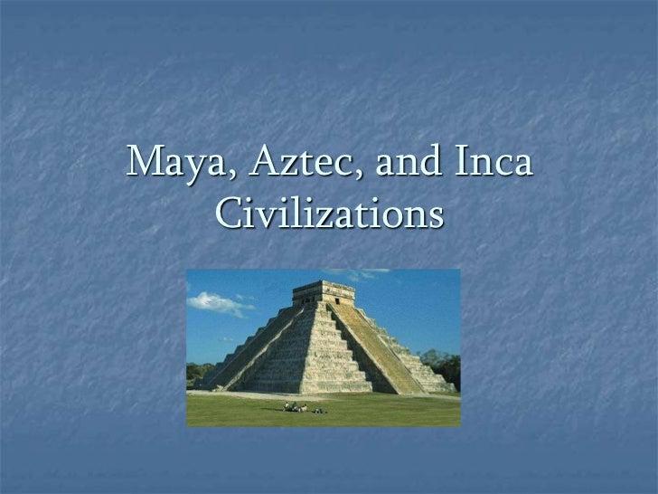 Maya, Aztec, and IncaCivilizations<br />