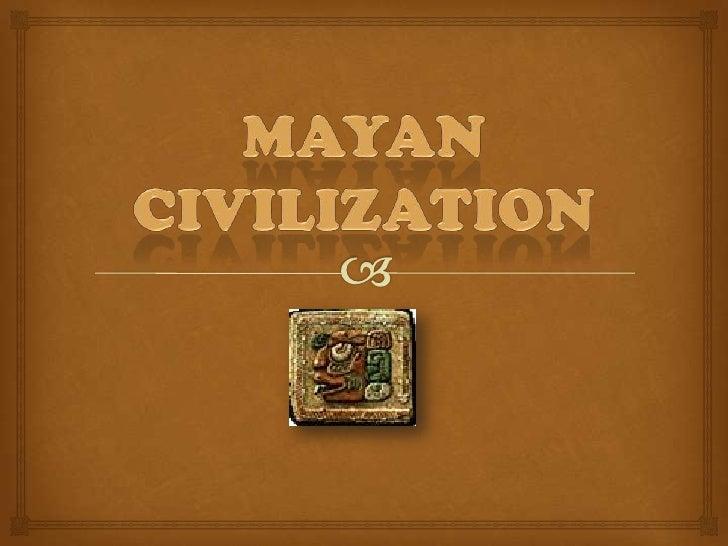The Mayan civilization wasdeveloped in the region ofMesoamerica,     includingthe      southwest      ofMexico, Guatemala...