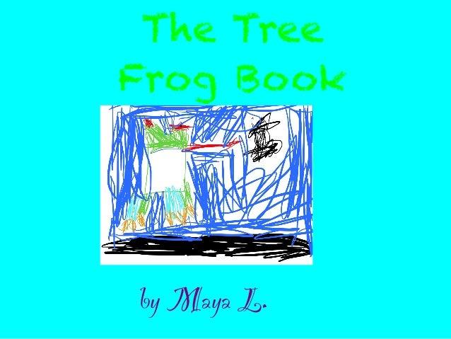 The TreeFrog Bookby Maya L.!