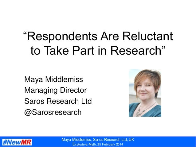 "Maya Middlemiss, Saros Research Ltd, UK Explode-a-Myth, 25 February 2014 ""Respondents Are Reluctant to Take Part in Resear..."