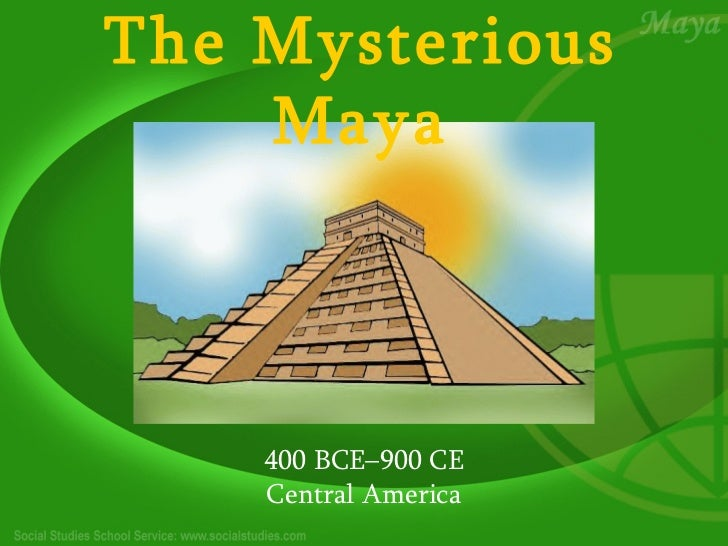 The Mysterious    Maya    400 BCE–900 CE    Central America