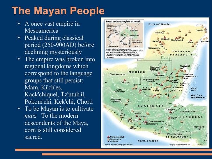 The Mayan People <ul><li>A once vast empire in Mesoamerica </li></ul><ul><li>Peaked during classical period (250-900AD) be...