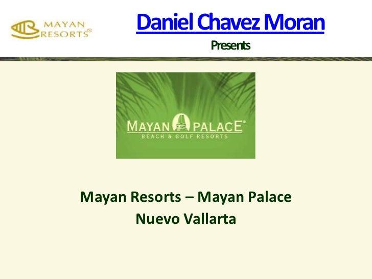 Daniel Chavez Moran Presents<br />Mayan Resorts – Mayan Palace<br />Nuevo Vallarta<br />