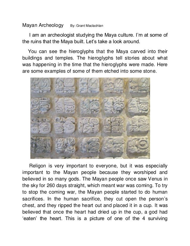 Mayan Archeology By: Grant Maclachlan I am an archeologist studying the Maya culture. I'm at some of the ruins that the Ma...