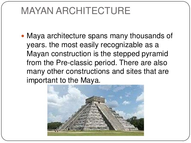 understanding the classic mayan architecture and its construction elements The development of mayan society was similar to the development of as well as for its art, architecture initially established during the pre-classic period.