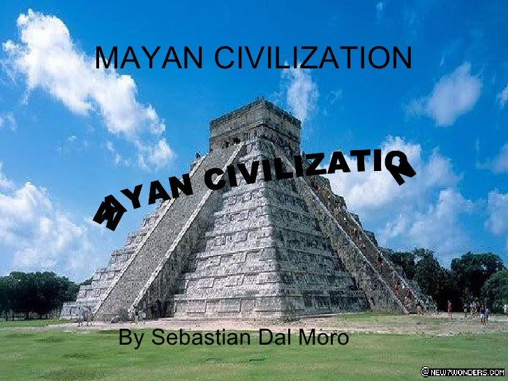 MAYAN CIVILIZATION  By Sebastian Dal Moro  MAYAN CIVILIZATION