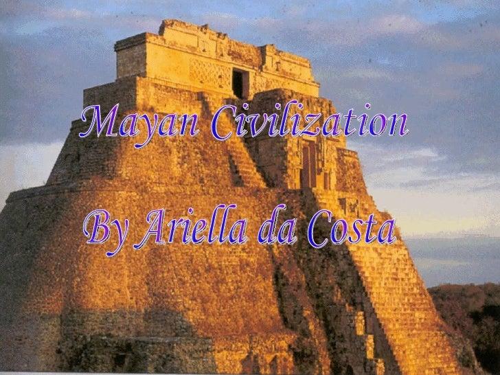 Mayan Civilization By Ariella da Costa