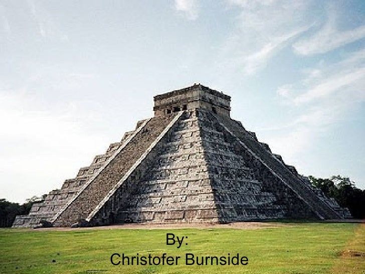By:  Christofer Burnside Mayan Civilization