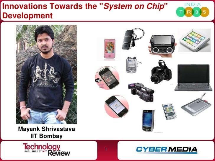 "Innovations Towards the ""System on Chip"" Development        Mayank Shrivastava       IIT Bombay                          1"