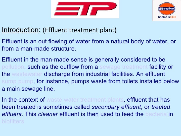 Introduction : ( Effluent treatment plant)   Effluent is an out flowing of water from a natural body of water, or from a m...