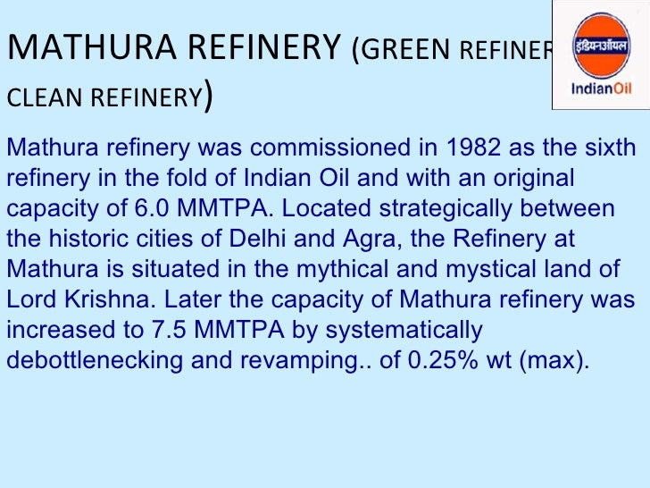 MATHURA REFINERY  (GREEN  REFINERY CLEAN REFINERY ) Mathura refinery was commissioned in 1982 as the sixth refinery in the...