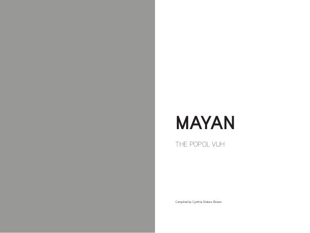 THE POPOL VUH MAYAN Compiled by Cynthia Stokes Brown