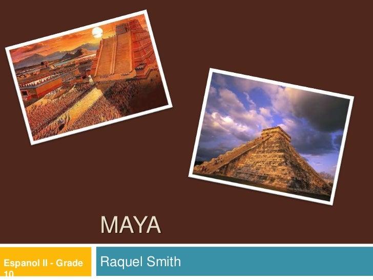 MAYA<br />Raquel Smith <br />Espanol II - Grade 10  <br />