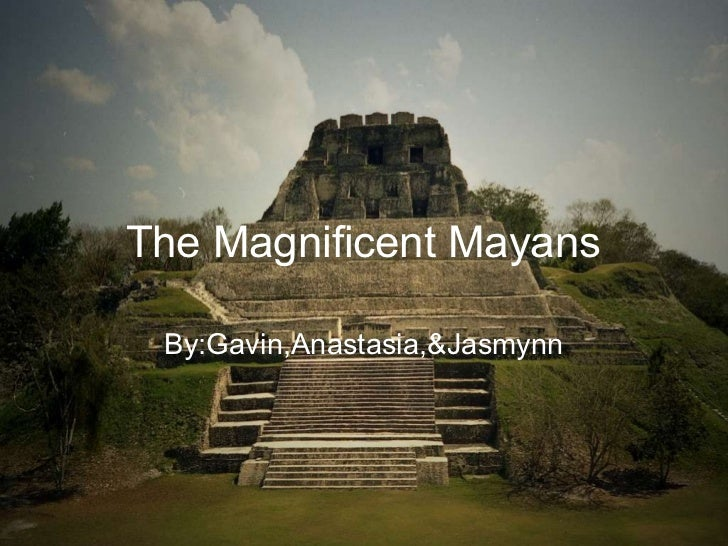 The Magnificent Mayans By:Gavin,Anastasia,&Jasmynn