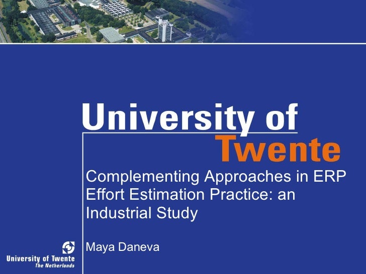 Complementing Approaches in ERP Effort Estimation Practice: an Industrial Study Maya Daneva