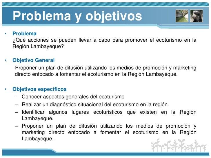 Problema y objetivos<br />Problema<br />¿Qué acciones se pueden llevar a cabo para promover el ecoturismo en la Región Lam...