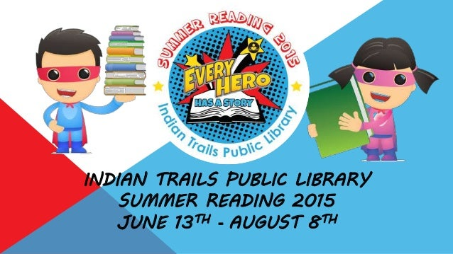 INDIAN TRAILS PUBLIC LIBRARY SUMMER READING 2015 JUNE 13TH - AUGUST 8TH