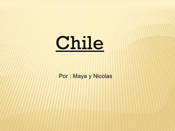 Chile   Por  : Maya y Nicolas