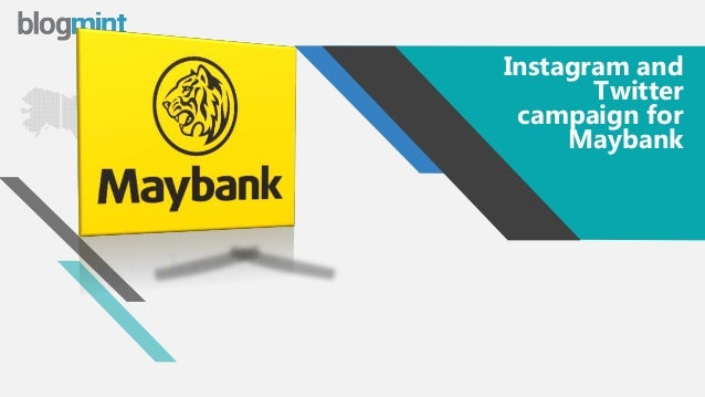 w w w . b l o g m i n t . c o m Instagram and Twitter campaign for Maybank