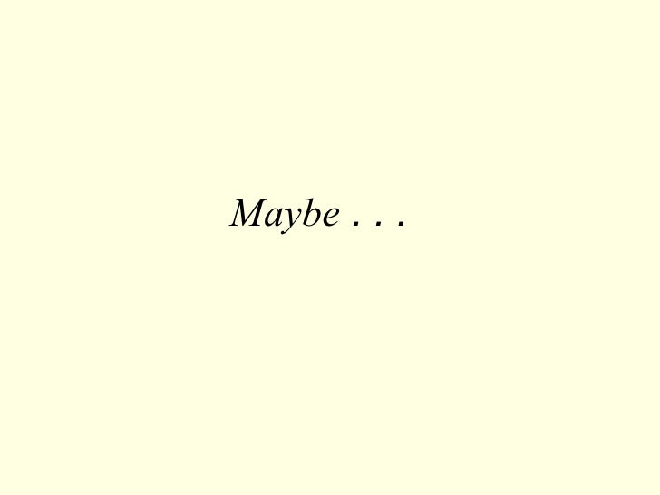 Maybe  . . .