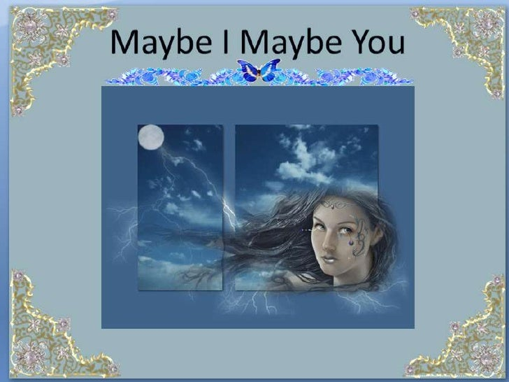 Maybe I   Maybe  you Y T