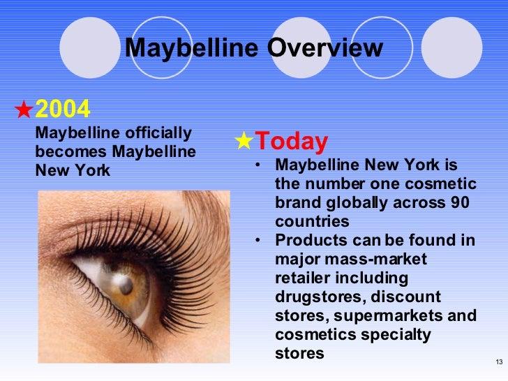 Maybelline Overview 2004 Maybelline officially becomes Maybelline New York <ul><li>Today </li></ul><ul><li>Maybelline New ...