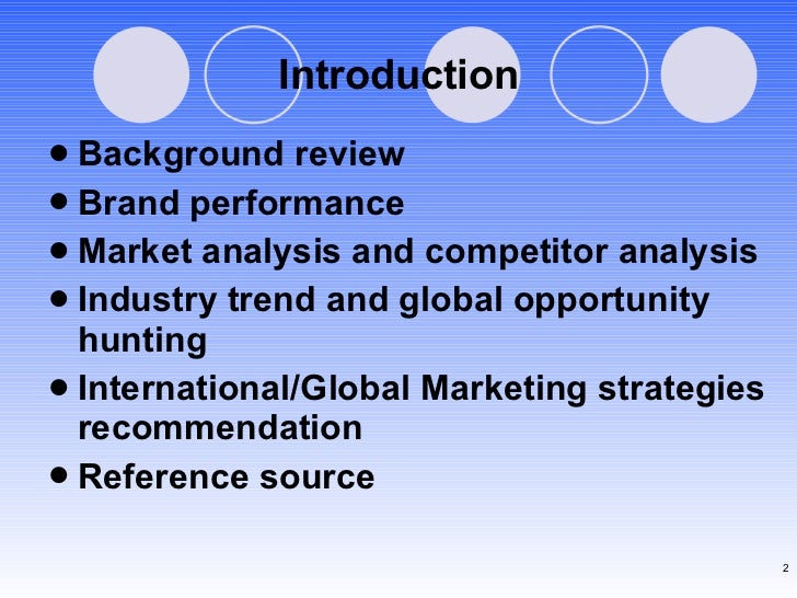 Introduction <ul><li>Background review </li></ul><ul><li>Brand performance </li></ul><ul><li>Market analysis and competito...