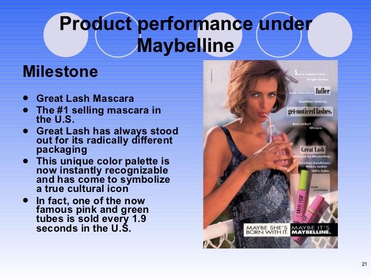 Product performance under Maybelline <ul><li>Milestone </li></ul><ul><li>Great Lash Mascara  </li></ul><ul><li>The #1 sell...