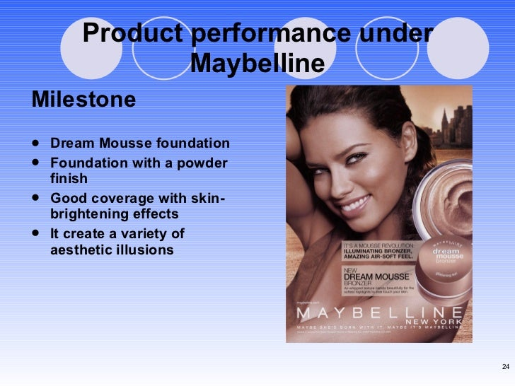 Product performance under Maybelline <ul><li>Milestone </li></ul><ul><li>Dream Mousse foundation  </li></ul><ul><li>Founda...