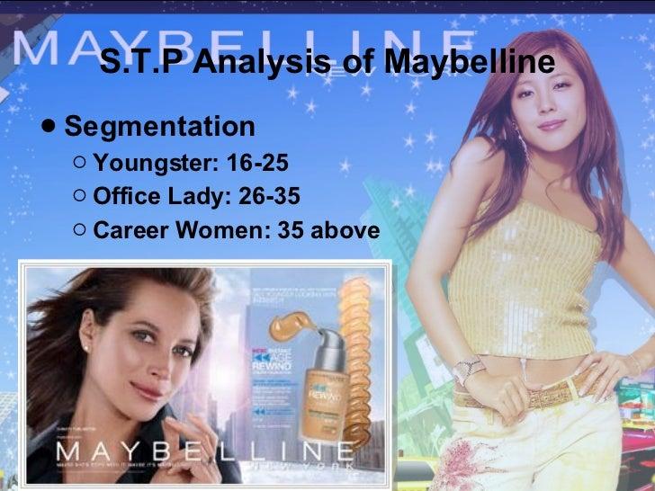 S.T.P Analysis of Maybelline <ul><li>Segmentation </li></ul><ul><ul><li>Youngster: 16-25 </li></ul></ul><ul><ul><li>Office...