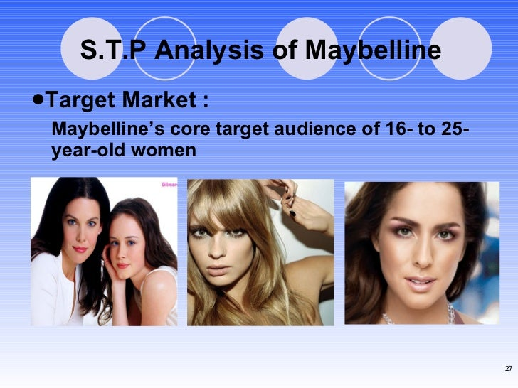 S.T.P Analysis of Maybelline <ul><li>Target Market :  </li></ul><ul><ul><li>Maybelline's core target audience of 16- to 25...