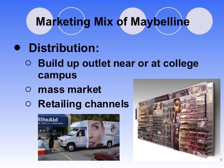 Marketing Mix of Maybelline <ul><li>Distribution: </li></ul><ul><ul><li>Build up outlet near or at college campus </li></u...