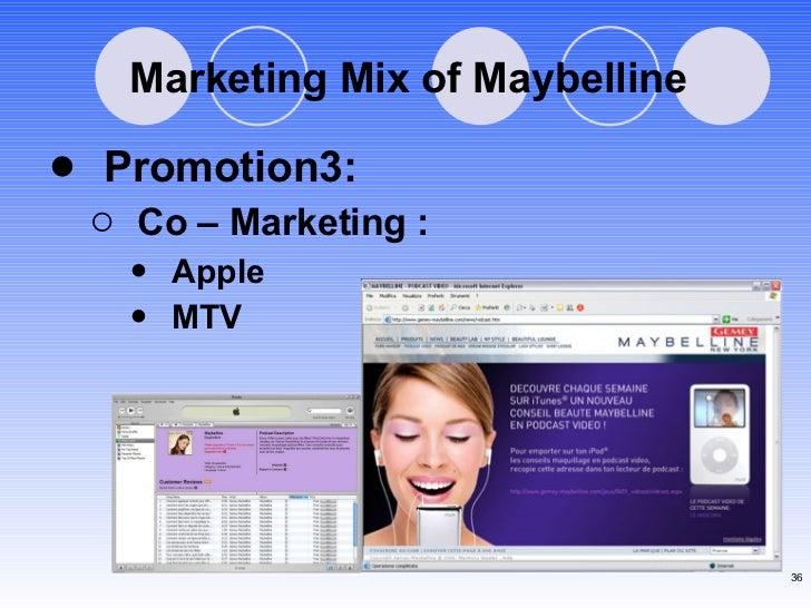 Marketing Mix of Maybelline <ul><li>Promotion3: </li></ul><ul><ul><li>Co – Marketing : </li></ul></ul><ul><ul><ul><li>Appl...