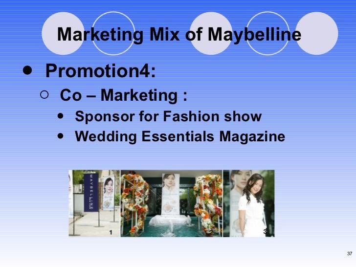Marketing Mix of Maybelline <ul><li>Promotion4: </li></ul><ul><ul><li>Co – Marketing : </li></ul></ul><ul><ul><ul><li>Spon...
