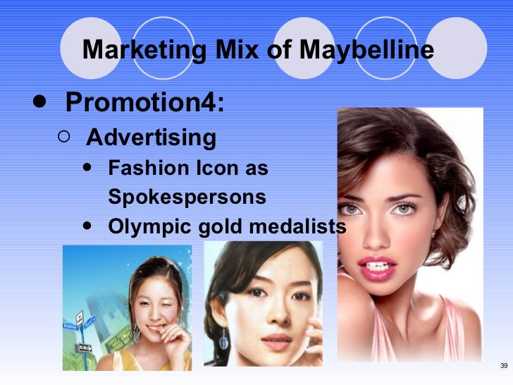 Marketing Mix of Maybelline <ul><li>Promotion4: </li></ul><ul><ul><li>Advertising </li></ul></ul><ul><ul><ul><li>Fashion I...
