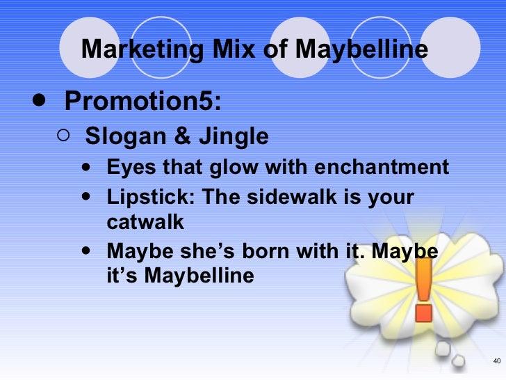 Marketing Mix of Maybelline <ul><li>Promotion5: </li></ul><ul><ul><li>Slogan & Jingle </li></ul></ul><ul><ul><ul><li>Eyes ...
