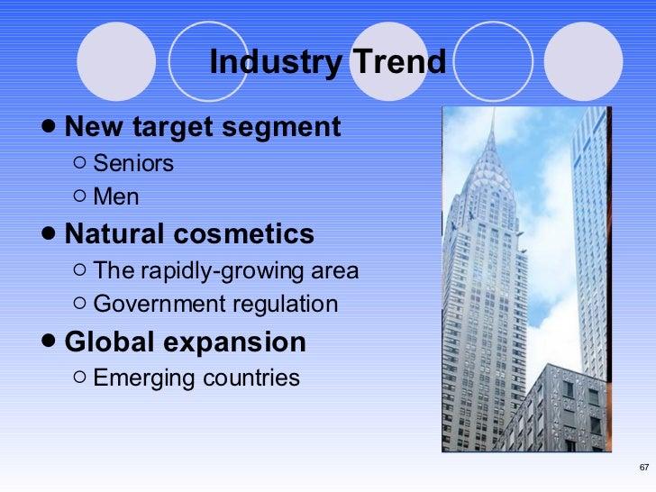 Industry Trend <ul><li>New target segment </li></ul><ul><ul><li>Seniors </li></ul></ul><ul><ul><li>Men </li></ul></ul><ul>...