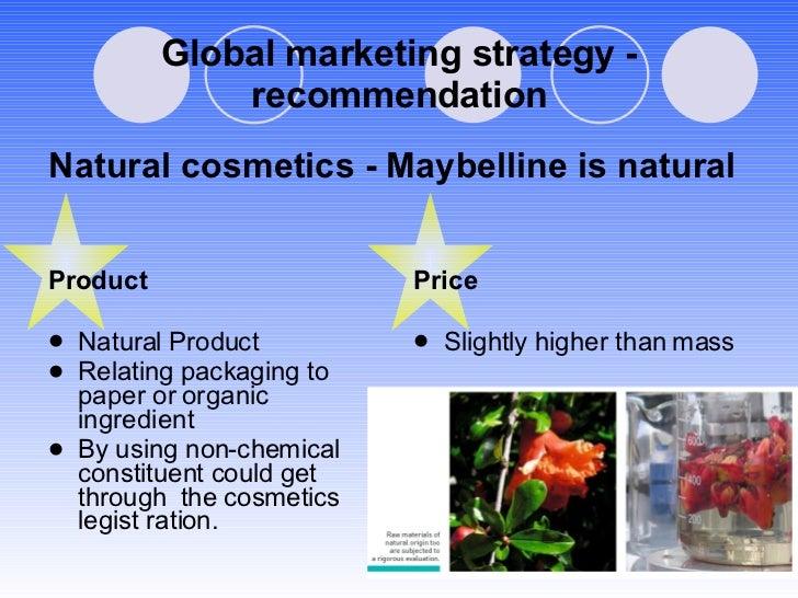 Global marketing strategy - recommendation <ul><li>Product </li></ul><ul><li>Natural Product </li></ul><ul><li>Relating pa...
