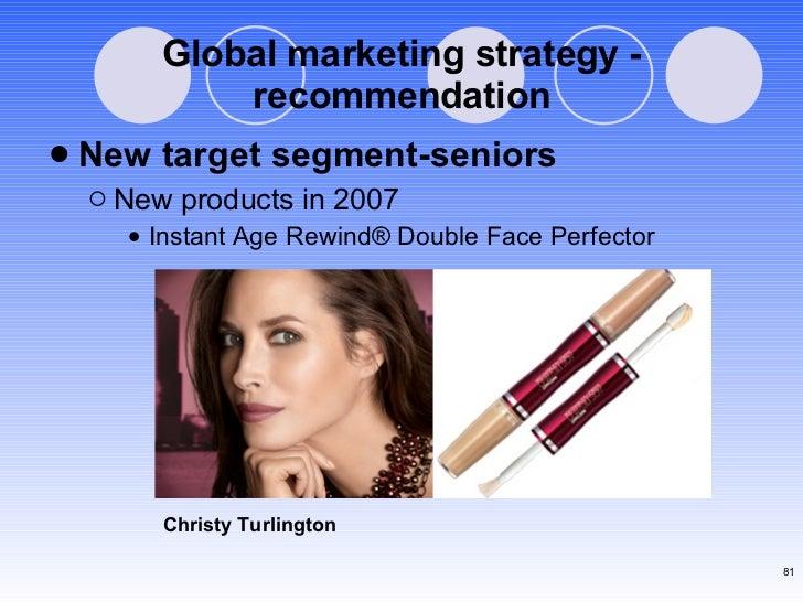 Global marketing strategy - recommendation <ul><li>New target segment-seniors </li></ul><ul><ul><li>New products in 2007 <...
