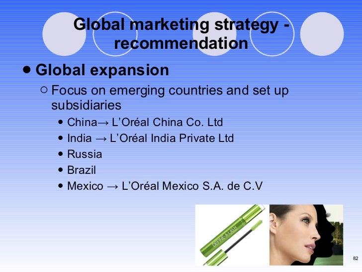 Global marketing strategy - recommendation <ul><li>Global expansion </li></ul><ul><ul><li>Focus on emerging countries and ...