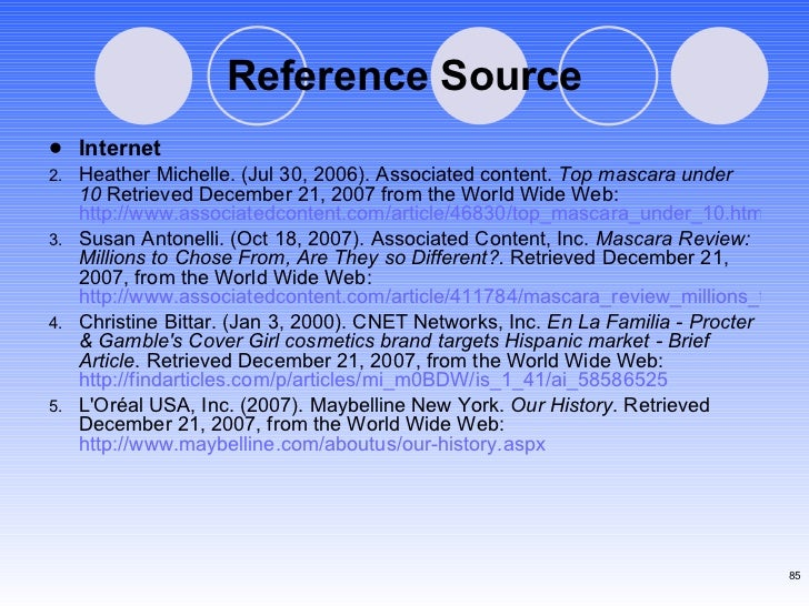 Reference Source <ul><li>Internet </li></ul><ul><li>Heather Michelle. (Jul 30, 2006). Associated content.  Top mascara und...