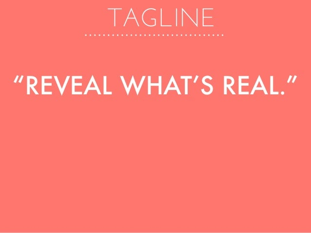 """TAGLINE """"REVEAL WHAT'S REAL."""""""