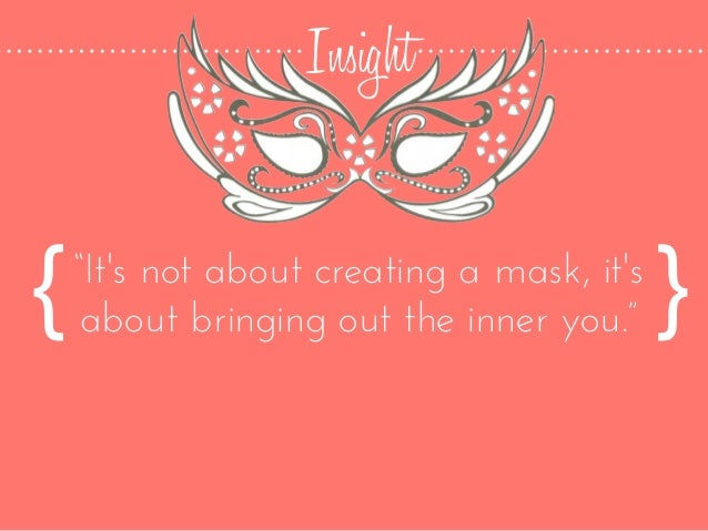 """Insight """"It's not about creating a mask, it's about bringing out the inner you.""""{ }"""