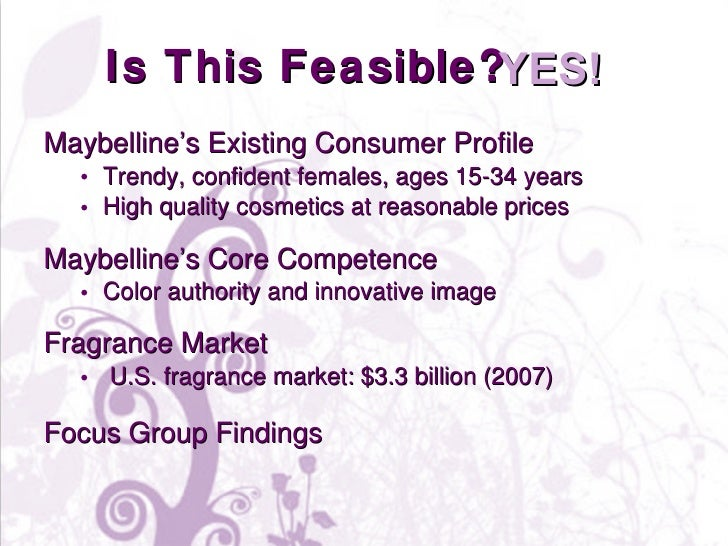Is This Feasible?  <ul><li>Maybelline's Existing Consumer Profile  </li></ul><ul><ul><li>Trendy, confident females, ages 1...