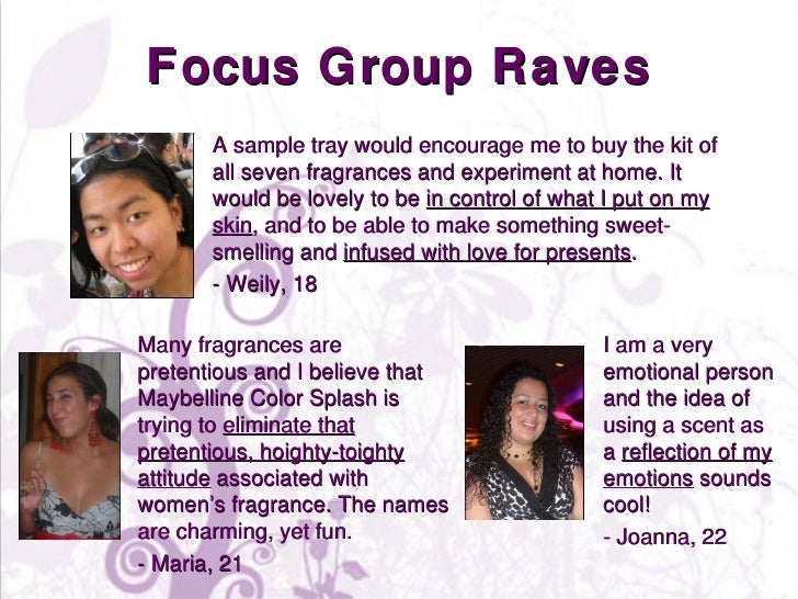Focus Group Raves I am a very emotional person and the idea of using a scent as a  reflection of my emotions  sounds cool!...