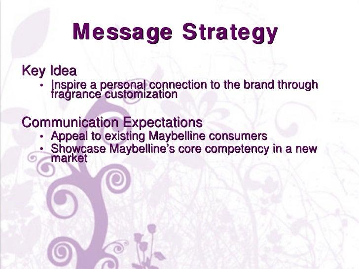 Message Strategy  <ul><li>Key Idea </li></ul><ul><ul><li>Inspire a personal connection to the brand through fragrance cust...