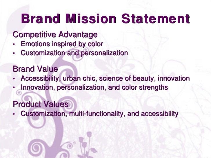 Brand Mission Statement <ul><li>Competitive Advantage </li></ul><ul><li>Emotions inspired by color </li></ul><ul><li>Custo...